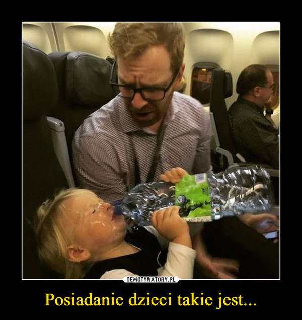 Posiadanie dzieci takie jest... –