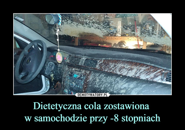 Dietetyczna cola zostawiona w samochodzie przy -8 stopniach –