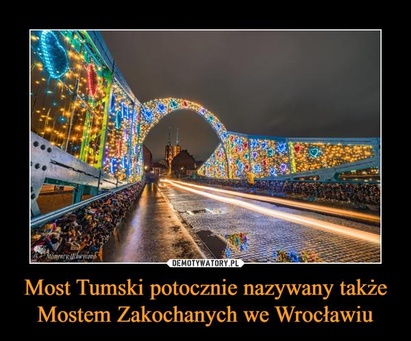 Most Tumski potocznie nazywany także Mostem Zakochanych we Wrocławiu –