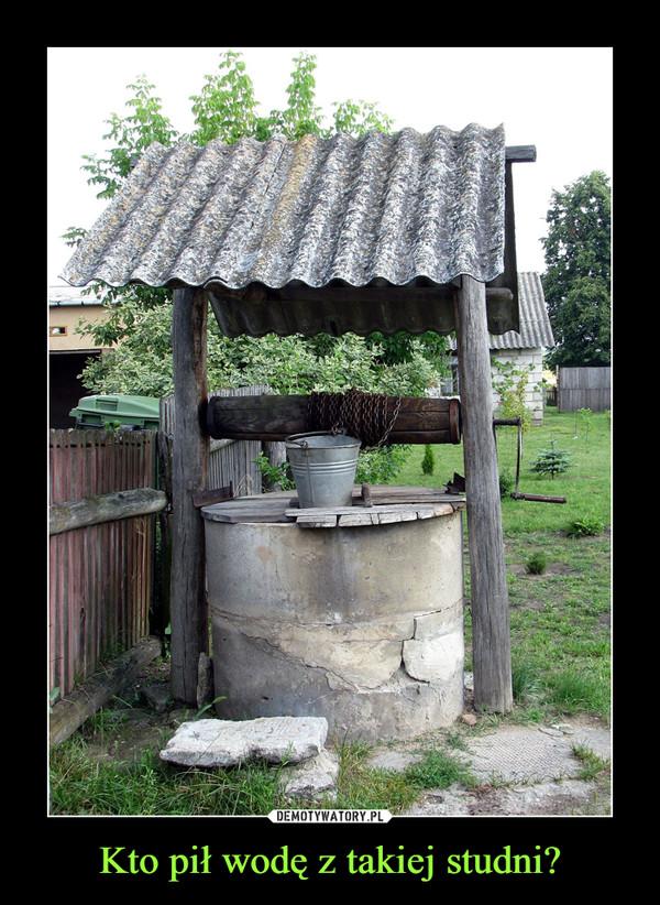 Kto pił wodę z takiej studni? –