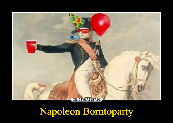 Napoleon Borntoparty –