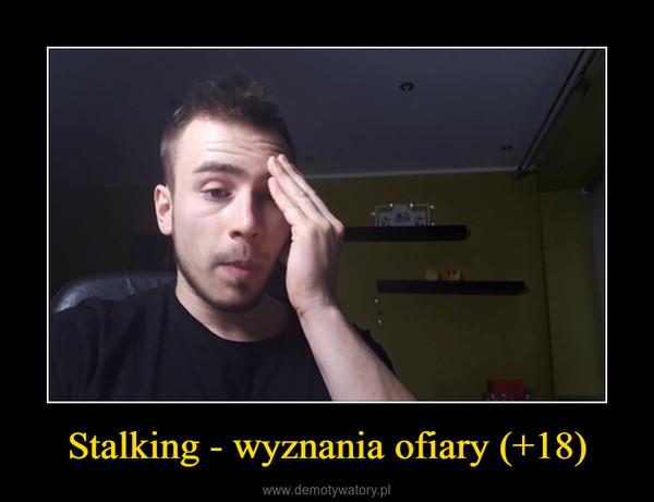 Stalking - wyznania ofiary (+18) –