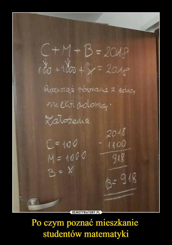 Po czym poznać mieszkanie studentów matematyki –