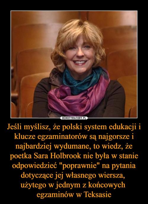 """Jeśli myślisz, że polski system edukacji i klucze egzaminatorów są najgorsze i najbardziej wydumane, to wiedz, że poetka Sara Holbrook nie była w stanie odpowiedzieć """"poprawnie"""" na pytania dotyczące jej własnego wiersza,  użytego w jednym z końcowych  egzaminów w Teksasie"""