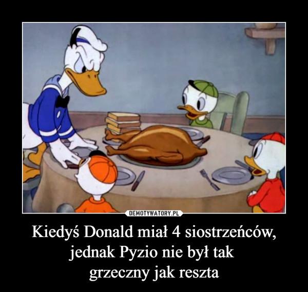 Kiedyś Donald miał 4 siostrzeńców,jednak Pyzio nie był tak grzeczny jak reszta –