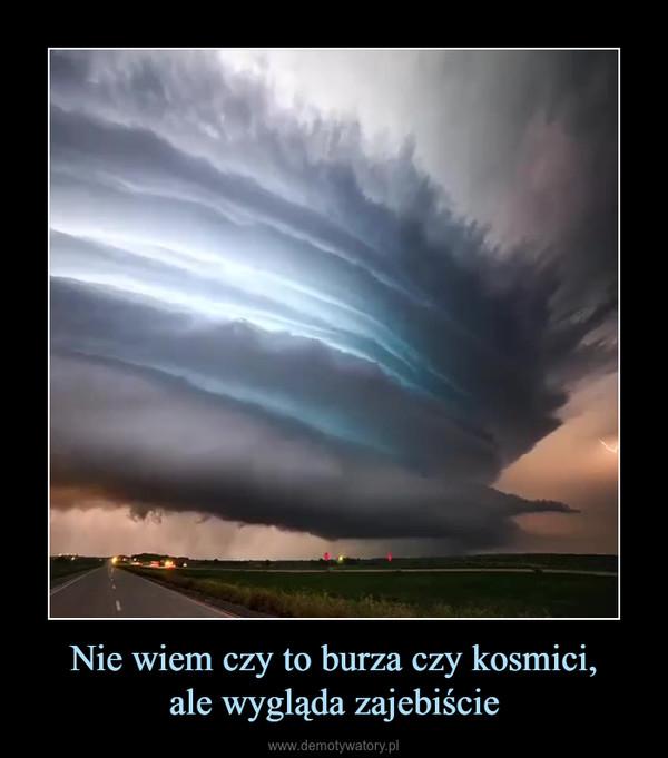 Nie wiem czy to burza czy kosmici,ale wygląda zajebiście –