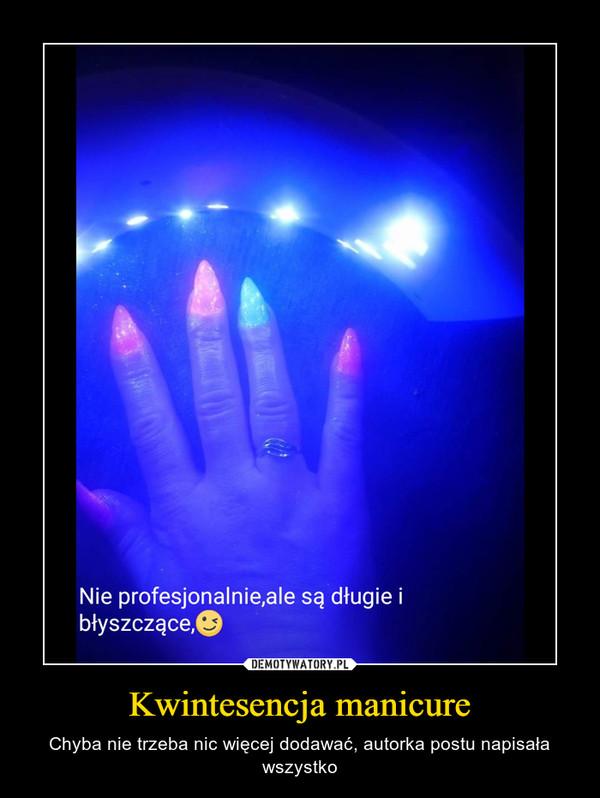 Kwintesencja manicure – Chyba nie trzeba nic więcej dodawać, autorka postu napisała wszystko