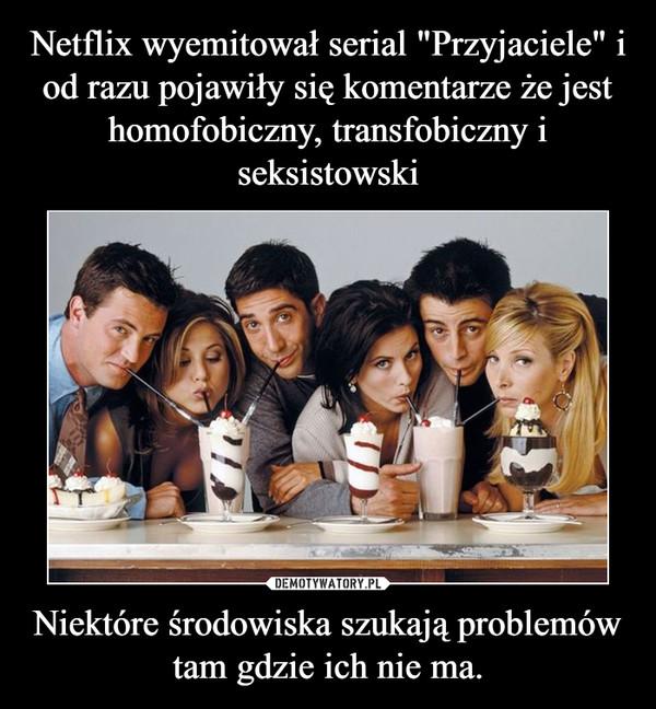 Netflix Wyemitował Serial Przyjaciele I Od Razu Pojawiły Się