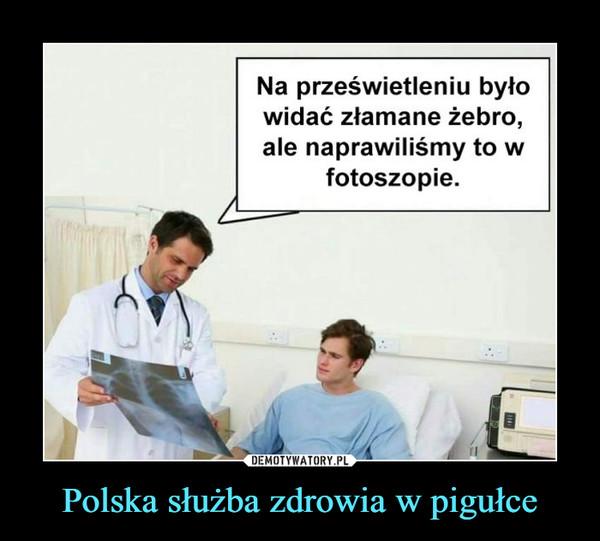 Polska służba zdrowia w pigułce –  Na prześwietleniu było widać złamane żebro, ale naprawiliśmy to w photoshopie