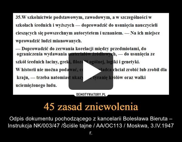 45 zasad zniewolenia – Odpis dokumentu pochodzącego z kancelarii Bolesława Bieruta – Instrukcja NK/003/47 /Ściśle tajne / AA/OC113 / Moskwa, 3.IV.1947 r.