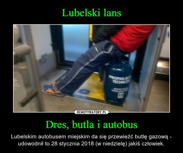 Dres, butla i autobus – Lubelskim autobusem miejskim da się przewieźć butlę gazową - udowodnił to 28 stycznia 2018 (w niedzielę) jakiś człowiek.