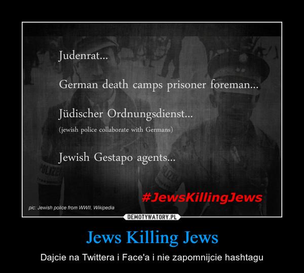 Jews Killing Jews – Dajcie na Twittera i Face'a i nie zapomnijcie hashtagu