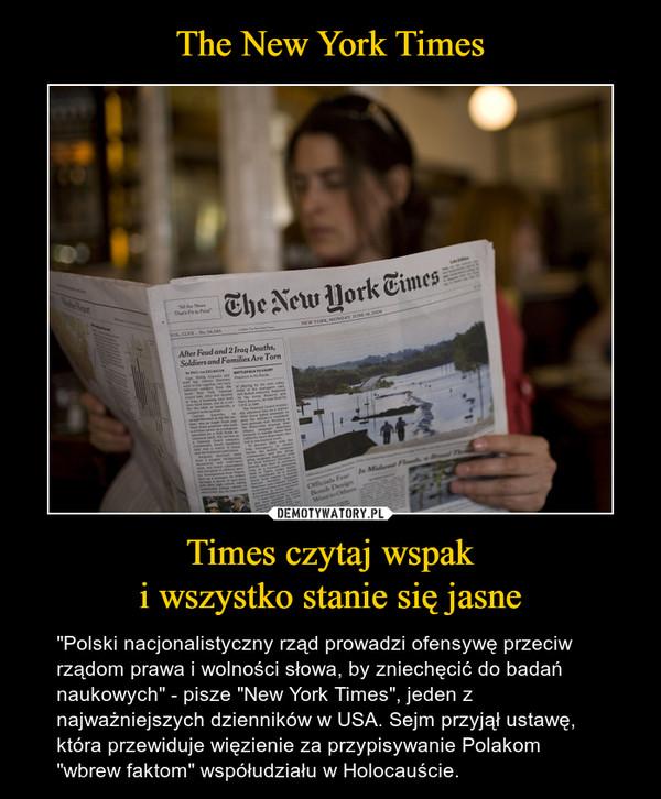 """Times czytaj wspaki wszystko stanie się jasne – """"Polski nacjonalistyczny rząd prowadzi ofensywę przeciw rządom prawa i wolności słowa, by zniechęcić do badań naukowych"""" - pisze """"New York Times"""", jeden z najważniejszych dzienników w USA. Sejm przyjął ustawę, która przewiduje więzienie za przypisywanie Polakom """"wbrew faktom"""" współudziału w Holocauście."""