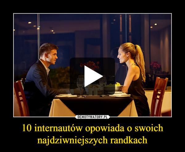 10 internautów opowiada o swoich najdziwniejszych randkach –