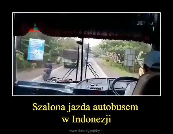 Szalona jazda autobusem w Indonezji –
