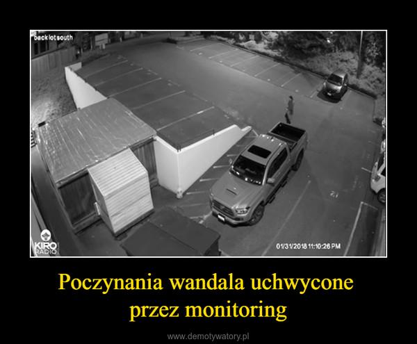 Poczynania wandala uchwycone przez monitoring –