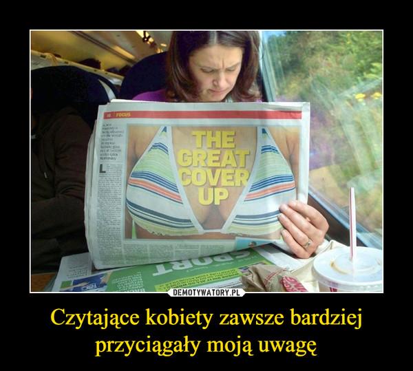 Czytające kobiety zawsze bardziej przyciągały moją uwagę –
