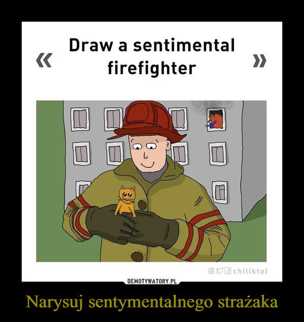 Narysuj sentymentalnego strażaka –