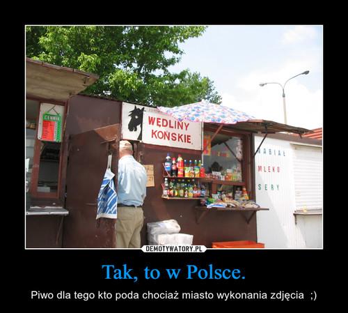 Tak, to w Polsce.