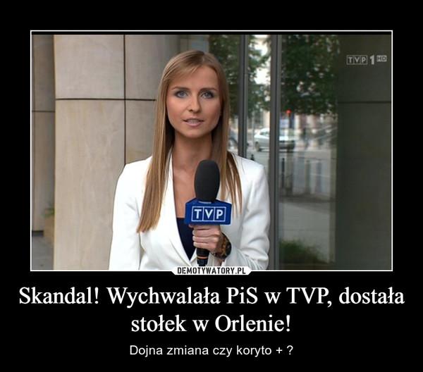Skandal! Wychwalała PiS w TVP, dostała stołek w Orlenie! – Dojna zmiana czy koryto + ?