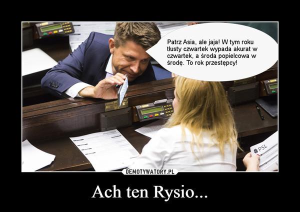 Ach ten Rysio... –