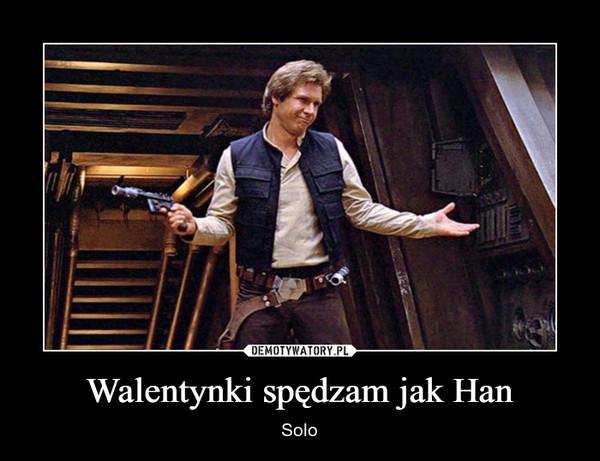 Walentynki spędzam jak Han – Solo
