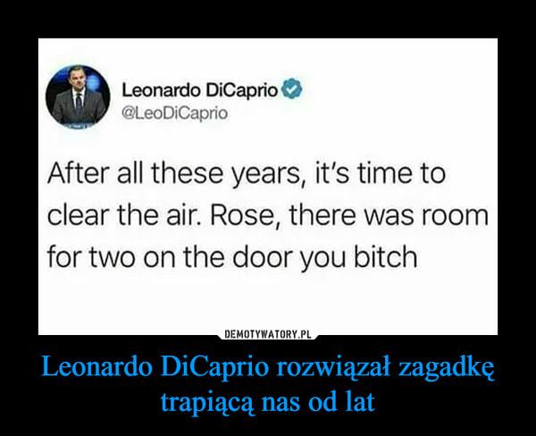 Leonardo DiCaprio rozwiązał zagadkę trapiącą nas od lat –