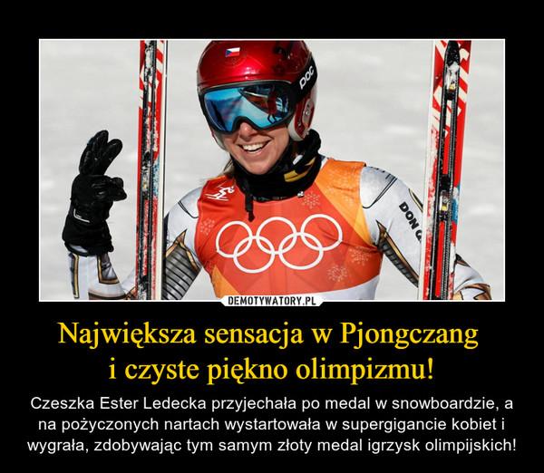 Największa sensacja w Pjongczang i czyste piękno olimpizmu! – Czeszka Ester Ledecka przyjechała po medal w snowboardzie, a na pożyczonych nartach wystartowała w supergigancie kobiet i wygrała, zdobywając tym samym złoty medal igrzysk olimpijskich!