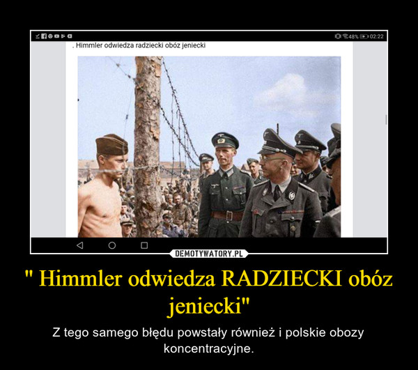 '' Himmler odwiedza RADZIECKI obóz jeniecki'' – Z tego samego błędu powstały również i polskie obozy koncentracyjne.