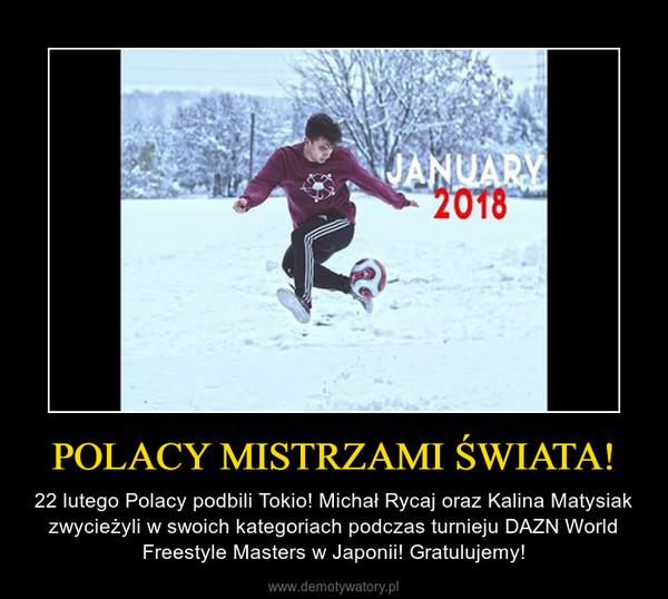 POLACY MISTRZAMI ŚWIATA! – 22 lutego Polacy podbili Tokio! Michał Rycaj oraz Kalina Matysiak zwycieżyli w swoich kategoriach podczas turnieju DAZN World Freestyle Masters w Japonii! Gratulujemy!