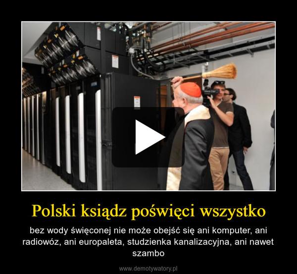 Polski ksiądz poświęci wszystko – bez wody święconej nie może obejść się ani komputer, ani radiowóz, ani europaleta, studzienka kanalizacyjna, ani nawet szambo