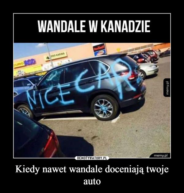 Kiedy nawet wandale doceniają twoje auto –