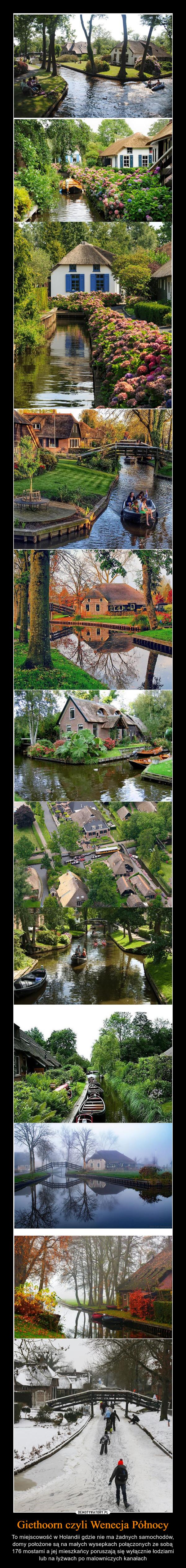 Giethoorn czyli Wenecja Północy – To miejscowość w Holandii gdzie nie ma żadnych samochodów, domy położone są na małych wysepkach połączonych ze sobą 176 mostami a jej mieszkańcy poruszają się wyłącznie łodziami lub na łyżwach po malowniczych kanałach