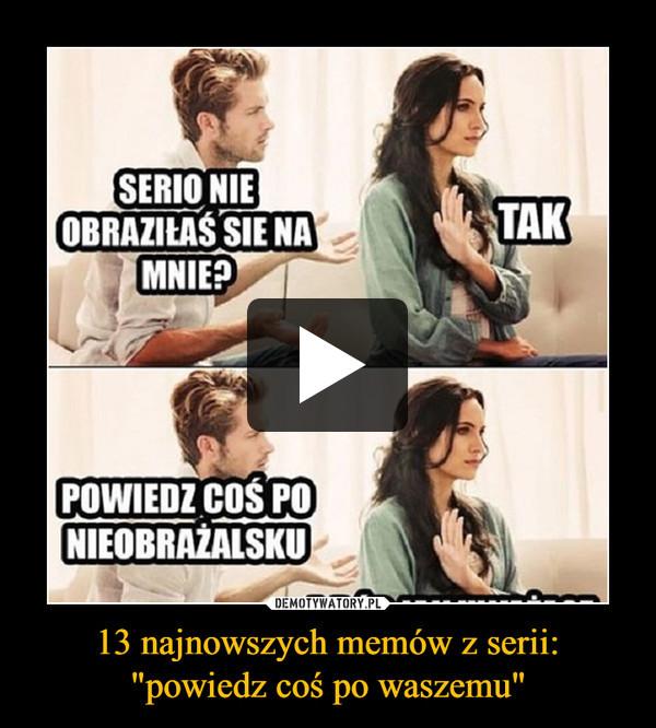 """13 najnowszych memów z serii: """"powiedz coś po waszemu"""" –"""