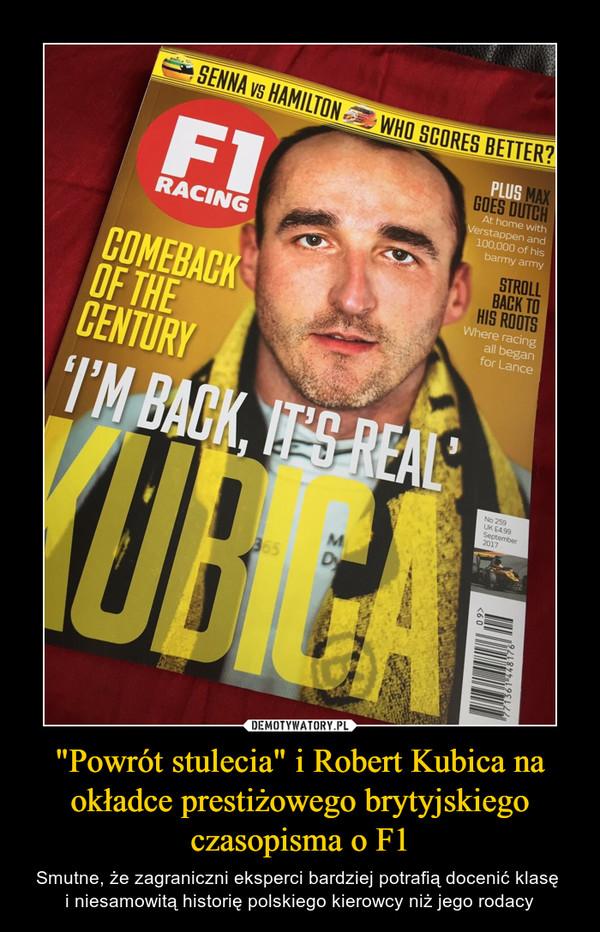 """""""Powrót stulecia"""" i Robert Kubica na okładce prestiżowego brytyjskiego czasopisma o F1 – Smutne, że zagraniczni eksperci bardziej potrafią docenić klasę i niesamowitą historię polskiego kierowcy niż jego rodacy F1 racing comeback of the century""""I'm back, it's real""""Kubica"""