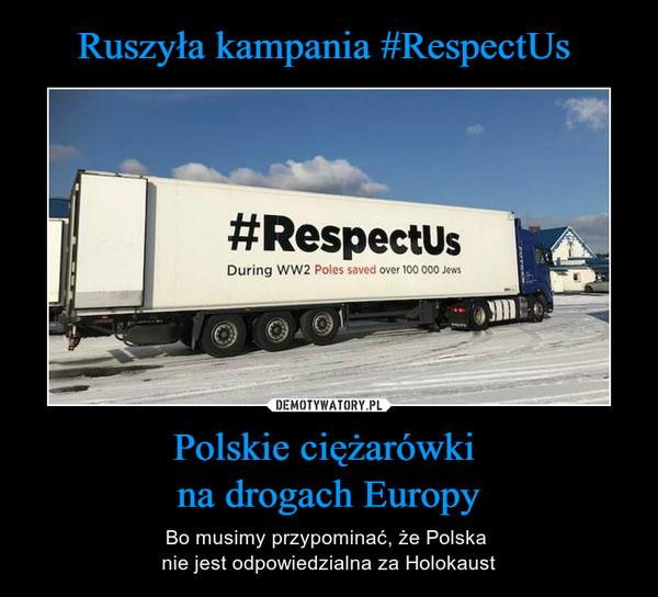 Polskie ciężarówki na drogach Europy – Bo musimy przypominać, że Polska nie jest odpowiedzialna za Holokaust