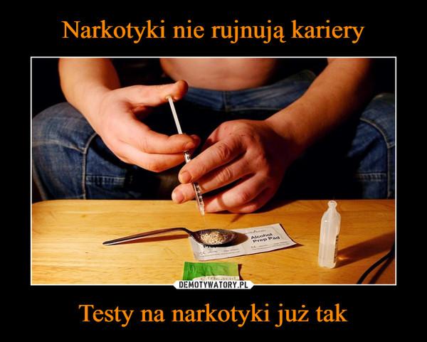 Testy na narkotyki już tak –