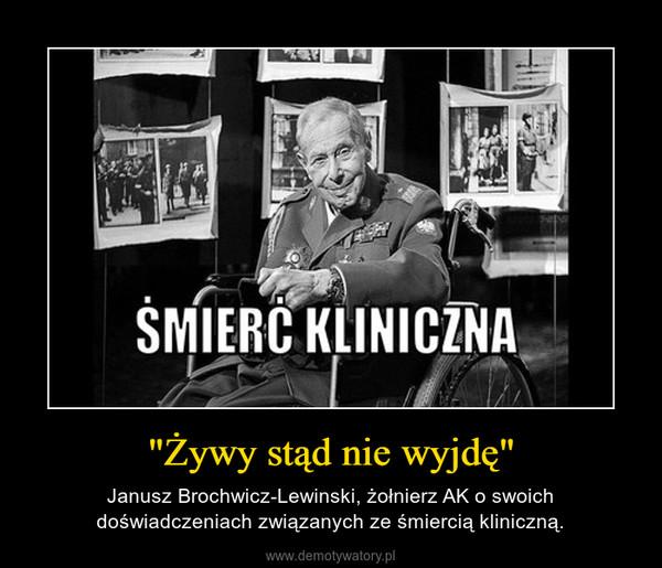 """""""Żywy stąd nie wyjdę"""" – Janusz Brochwicz-Lewinski, żołnierz AK o swoich doświadczeniach związanych ze śmiercią kliniczną."""