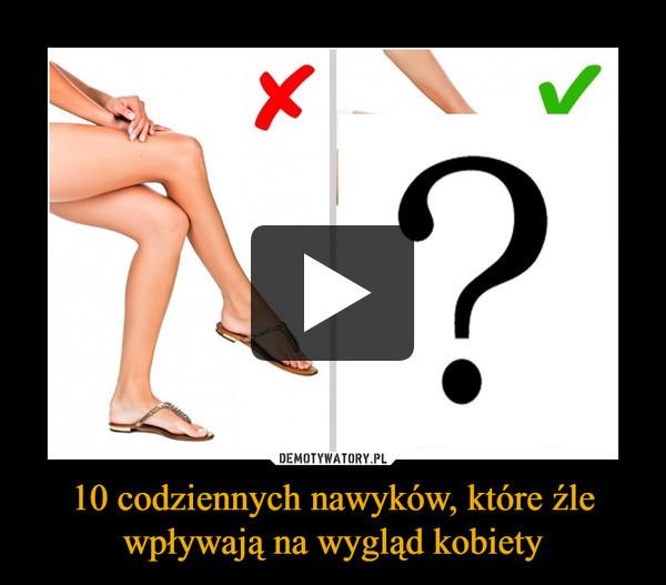 10 codziennych nawyków, które źle wpływają na wygląd kobiety –