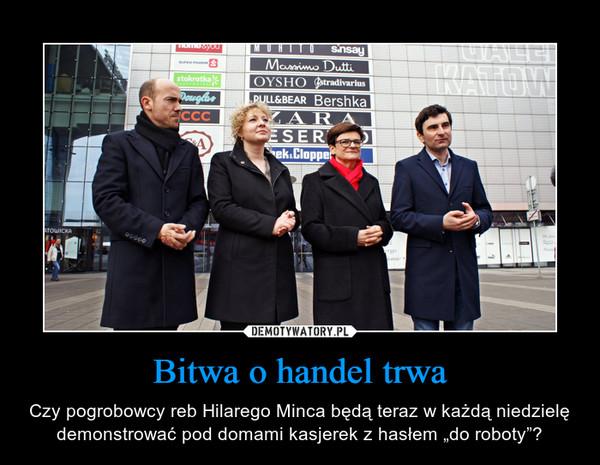 """Bitwa o handel trwa – Czy pogrobowcy reb Hilarego Minca będą teraz w każdą niedzielę demonstrować pod domami kasjerek z hasłem """"do roboty""""?"""