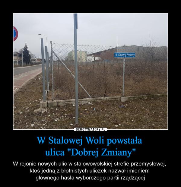 """W Stalowej Woli powstała ulica """"Dobrej Zmiany"""" – W rejonie nowych ulic w stalowowolskiej strefie przemysłowej, ktoś jedną z błotnistych uliczek nazwał imieniem głównego hasła wyborczego partii rządzącej ul. Dobrej Zmiany"""