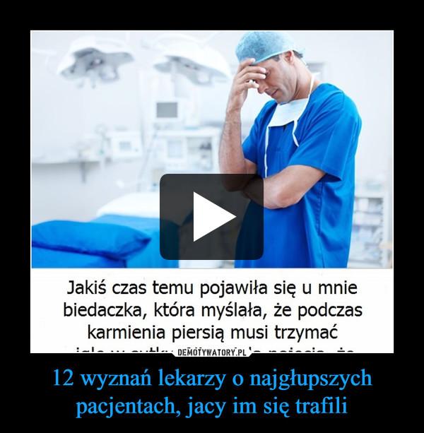 12 wyznań lekarzy o najgłupszych pacjentach, jacy im się trafili –