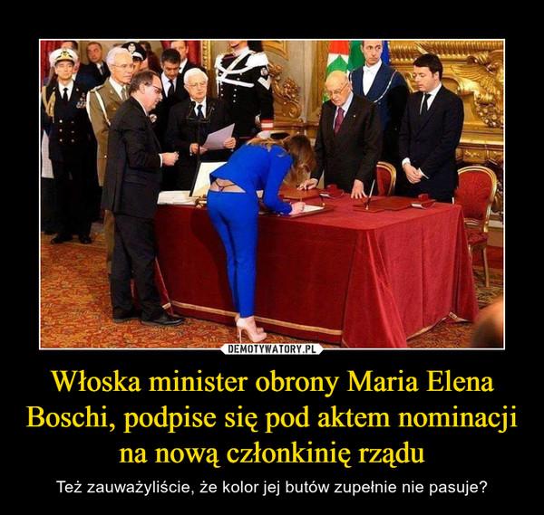 Włoska minister obrony Maria Elena Boschi, podpise się pod aktem nominacji na nową członkinię rządu – Też zauważyliście, że kolor jej butów zupełnie nie pasuje?