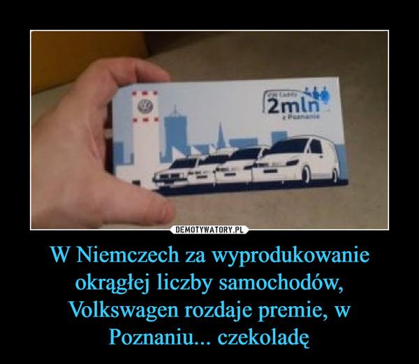 W Niemczech za wyprodukowanie okrągłej liczby samochodów, Volkswagen rozdaje premie, w Poznaniu... czekoladę –