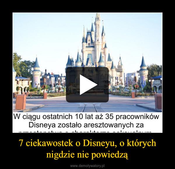 7 ciekawostek o Disneyu, o których nigdzie nie powiedzą –