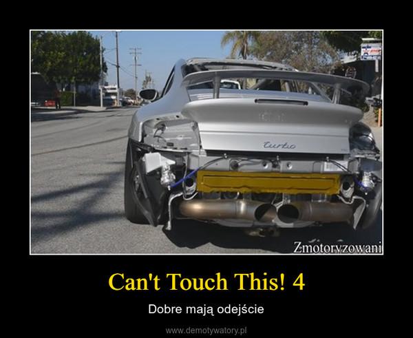 Can't Touch This! 4 – Dobre mają odejście