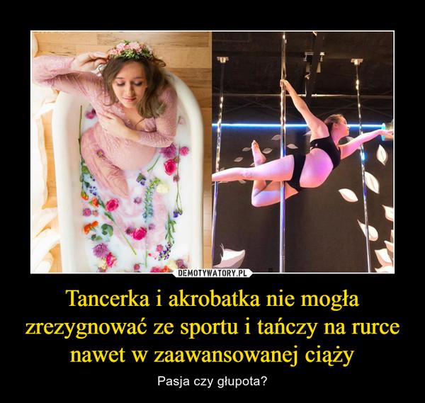 Tancerka i akrobatka nie mogła zrezygnować ze sportu i tańczy na rurce nawet w zaawansowanej ciąży – Pasja czy głupota?