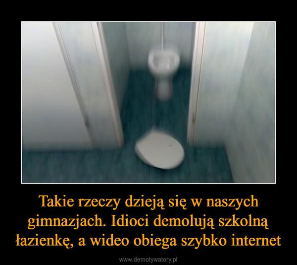 Takie rzeczy dzieją się w naszych gimnazjach. Idioci demolują szkolną łazienkę, a wideo obiega szybko internet –