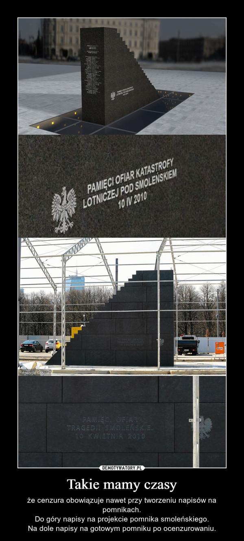 Takie mamy czasy – że cenzura obowiązuje nawet przy tworzeniu napisów na pomnikach.Do góry napisy na projekcie pomnika smoleńskiego.Na dole napisy na gotowym pomniku po ocenzurowaniu.