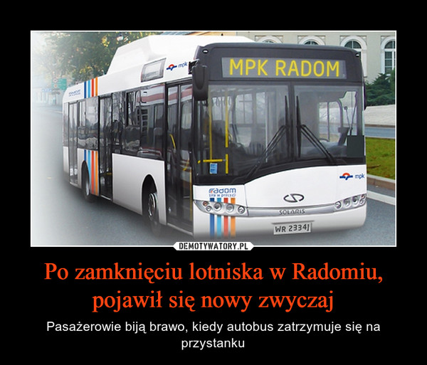 Po zamknięciu lotniska w Radomiu, pojawił się nowy zwyczaj – Pasażerowie biją brawo, kiedy autobus zatrzymuje się na przystanku